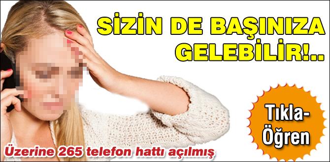 ÜZERİNE 265 TELEFON HATTI AÇILMIŞ