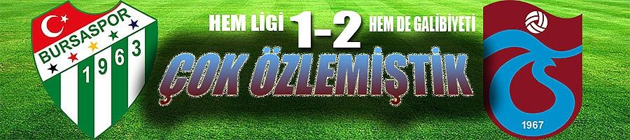 Bursaspor-1 Trabzonspor-2  Maç sona erdi