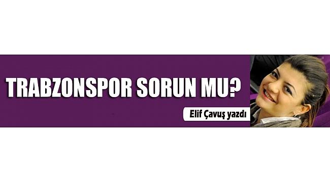 Trabzonspor sorun mu?