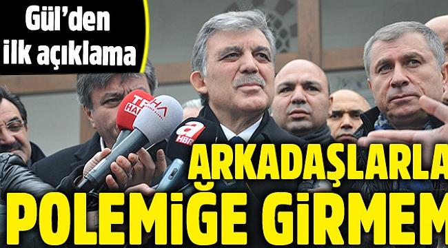 Abdullah Gül'den ilk açıklama: Polemiğe girmem