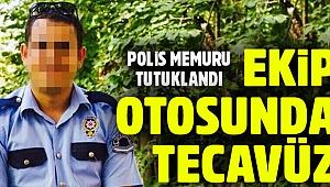 Ekip otosunda tecavüz: Polis memuru tutuklandı