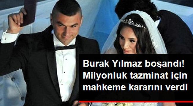 Burak Yılmaz boşandı eşine servet ödeyecek