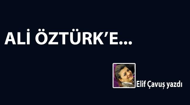 Ali Öztürk'e...