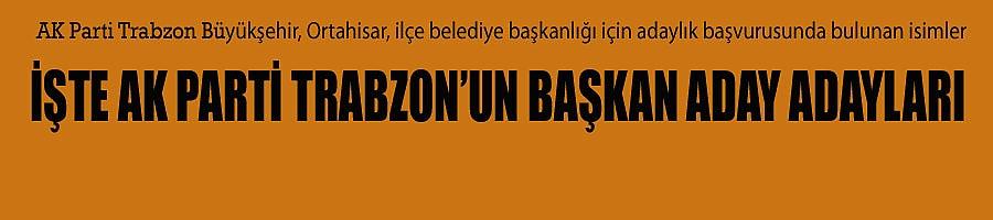 AK Parti Trabzon Büyükşehir, Ortahisar ve ilçe belediye başkan adayları