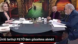 Uyduruk tarihçi FETÖ'den gözaltına alındı