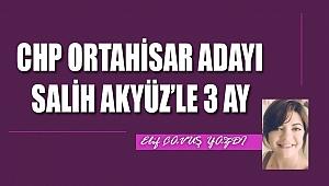 CHP Ortahisar Adayı Salih Akyüz ile 3 ay...