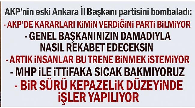 AKP'nin eski Ankara İl Başkanı partisini bombaladı