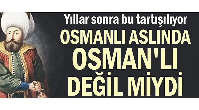 Osmanlı aslında Osman'lı değil miydi