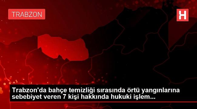 Trabzon'da yangına sebep olan 7 kişiye ceza