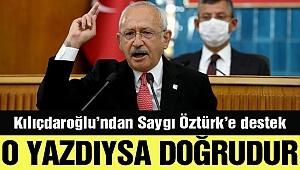 Kemal Kılıçdaroğlu: Saygı Öztürk yazdıysa doğrudur