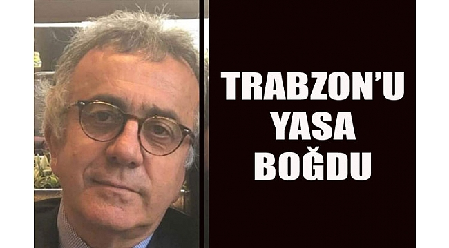 Trabzon sevilen iş insanını kaybetti