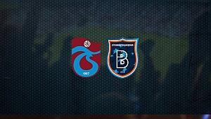 Trabzonspor-Başakşehir maçı ne zaman? Saat kaçta?