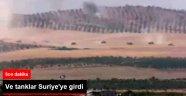 Tanklar Suriye'de: Dakika dakika operasyon