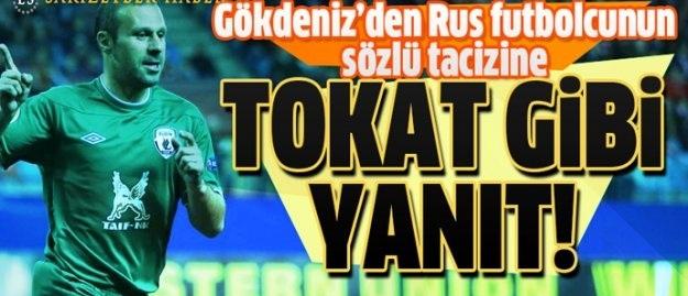 Gökdeniz'den Rus futbolcunun tacizine tokat gibi cevap!
