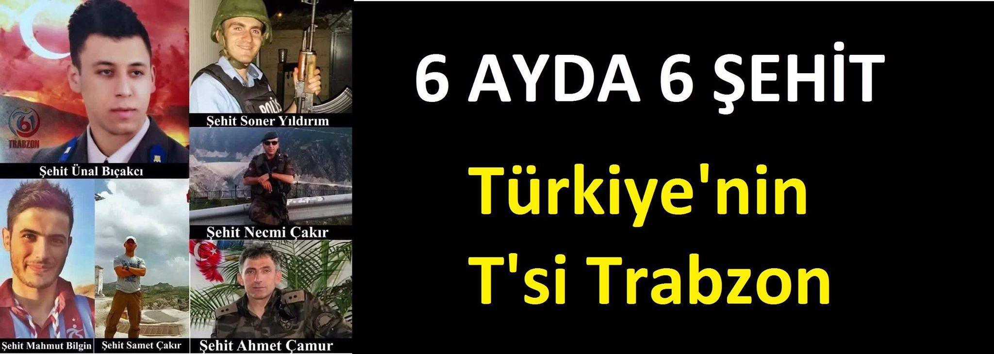 Trabzon 6 ayda 6 şehit verdi