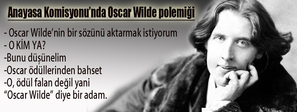 Trabzonlu vekil de Oscar Wilde'ı tanımadı!