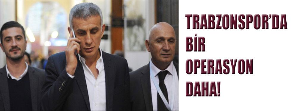 Trabzonspor'da bir operasyon daha!